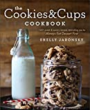 The Cookies & Cups Cookbook: 125+ sweet & savory recipes reminding you to Always Eat Dessert First by Jaronsky, Shelly(April 12, 2016) Paperback
