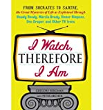 [(I Watch, Therefore I am: From Socrates to Sartre, the Great Mysteries of Life as Explained Through Howdy Doody, Marcia Brady, Homer Simpson, Don Draper, and Other TV Icons)] [Author: Gregory Bergman] published on (July, 2011)