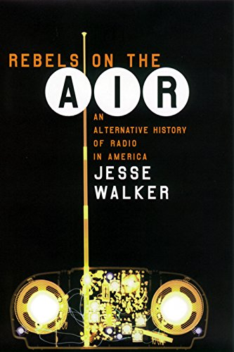 Rebels on the Air: An Alternative History of Radio in America (English Edition) por Jesse Walker