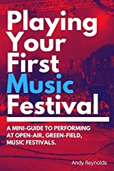 Playing Your First Music Festival: A mini-guide to performing at open-air, green-field, music festivals.