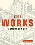 [( The Works: Anatomy of a City[ THE WORKS: ANATOMY OF A CITY ] By Ascher, Kate ( Author )Dec-01-2007 Paperback By Ascher, Kate ( Author ) Paperback Dec - 2007)] Paperback