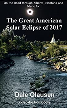 The Great American Solar Eclipse of 2017: On the Road through Alberta, Montana and Idaho for (English Edition) di [Olausen, Dale]