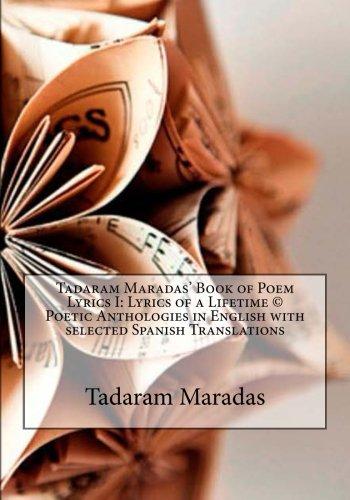 Tadaram Maradas' Book of Poem Lyrics I: Lyrics of a Lifetime © Poetic Anthologies in English with selected Spanish Translations: Volume 1