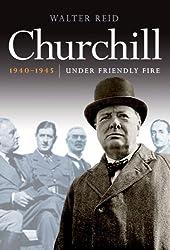 Churchill 1940-1945: Under Friendly Fire