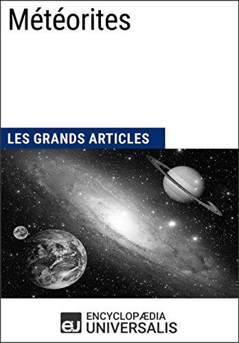 Météorites: Les Grands Articles d'Universalis par Encyclopaedia Universalis
