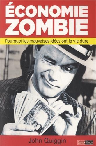 Economie zombie : pourquoi les mauvaises idées ont la vie dure ? par John Quiggin
