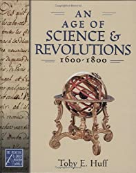 An Age of Science and Revolutions, 1600-1800 (Medieval and Early Modern World) by Toby E Huff (2005-09-22)