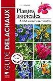 Plantes tropicales : A l'état sauvage ou acclimatées