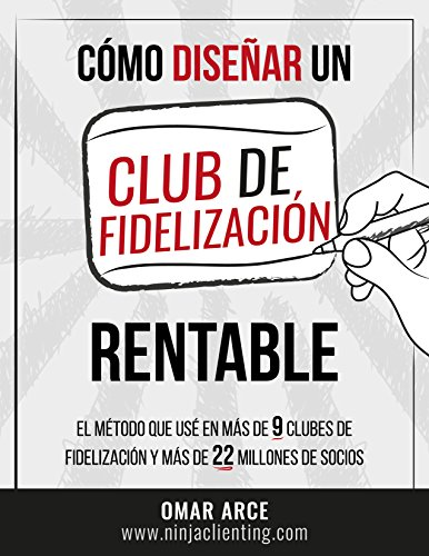Cómo diseñar un club de fidelizacion rentable: El método que usé en más de 9 clubes y más de 22 millones de socios.