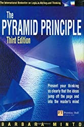 Pyramid Principle Present Your Thinking So Clearly That the Ideas Jump Off the Page and into the Reader's Mind by Barbara Minto (2002-12-23)