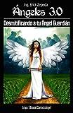 ANGELES 3.0: DESMITIFICANDO A TU ANGEL GUARDIAN