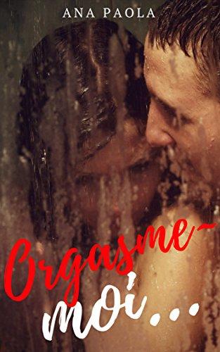 Orgasme-moi…: A l'aube de ma sexualité