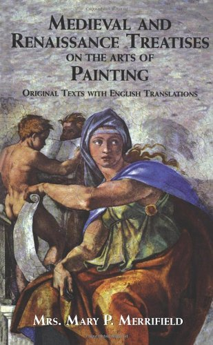 Medieval and Renaissance Treatises on the Arts of Painting: Original Texts with English Translations (Dover Fine Art, History of Art) by Mrs. Mary P. Merrifield (2010-11-18)