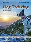 Dog trekking in Appennino. 44 itinerari e tanti consigli per vivere la montagna con il tuo cane