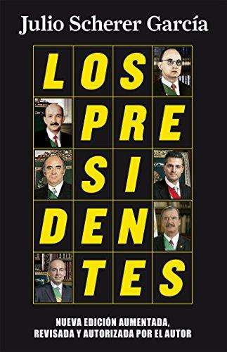 Los presidentes (nueva edición): Nueva edición aumentada, revisada y autorizada por el autor por Julio Scherer García