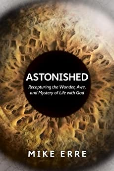 Astonished: Recapturing the Wonder, Awe, and Mystery of Life with God (English Edition) di [Erre, Mike]