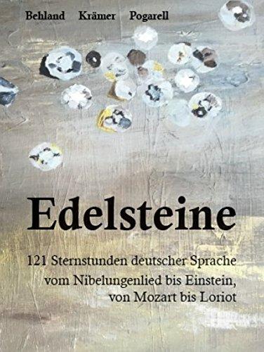 Edelsteine: 107 Sternstunden deutscher Sprache - vom Nibelungenlied bis Einstein, von Mozart bis Loriot