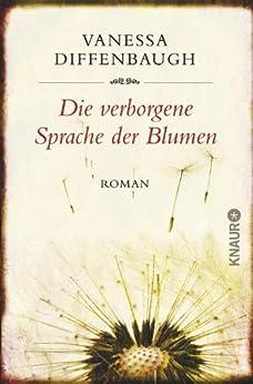 Die verborgene Sprache der Blumen: Roman von [Diffenbaugh, Vanessa]