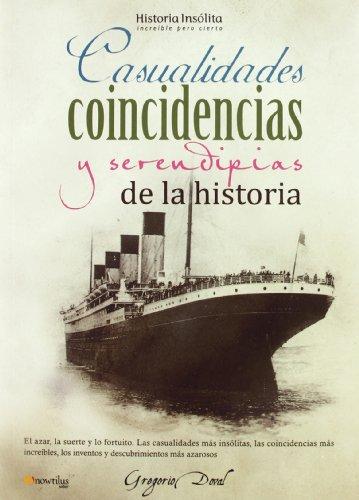 Casualidades, coincidencias y serendipias de la historia (Historia Insolita) por Gregorio Doval Huecas