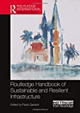 Routledge Handbook of Sustainable and Resilient Infrastructure (Routledge International Handbooks) -
