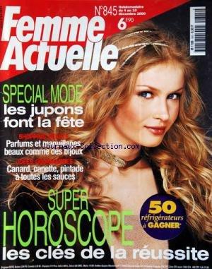 FEMME ACTUELLE [No 845] du 04/12/2000 - SUPER HOROSCOPE -SPECIAL MODE / LES JUPONS FONT LA TETE -PARFUMS ET MAQUILLAGES -CANARD / CANETTE / PINTADE A TOUTES LES SAUCES par Collectif