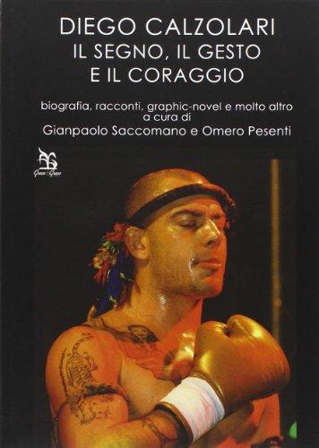 Diego Calzolari. Il segno, il gesto e il coraggio di Diego Calzolari