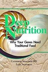 Deep Nutrition: Why Your Genes Need Traditional Food: Volume 1 by Catherine Shanahan MD (2008-11-14)