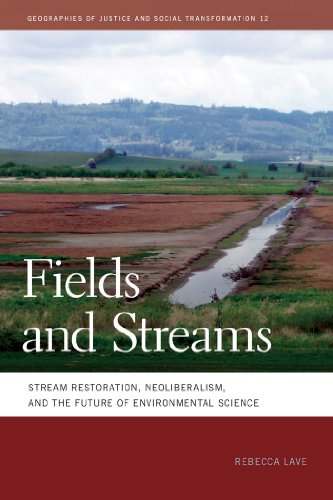 Fields and Streams: Stream Restoration, Neoliberalism, and the Future of Environmental Science (Geographies of Justice and Social Transformation)