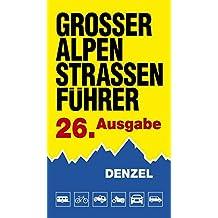 Großer Alpenstraßenführer, 26. Ausgabe: Die anfahrbaren Hochpunkte der Alpen und die kuriosesten Gebirgsstrecken zwischen Wien und Marseille für ... eingestellte Auto- und Zweiradfahrer.