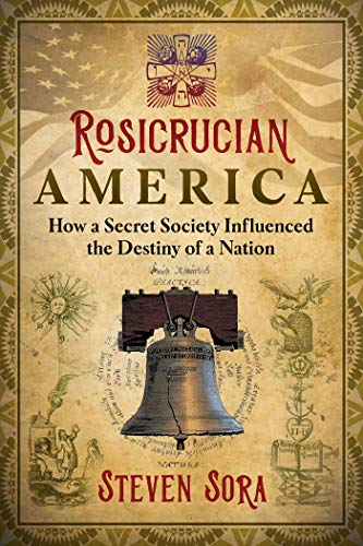 Rosicrucian America: How a Secret Society Influenced the Destiny of a Nation (Secret Destiny Of America)