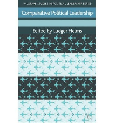 Comparative Political Leadership (Palgrave Studies in Political Leadership) [ COMPARATIVE POLITICAL LEADERSHIP (PALGRAVE STUDIES IN POLITICAL LEADERSHIP) ] By Helms, Ludger ( Author ) ( Hardcover ) Sep-2012