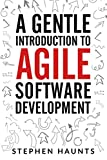 A Gentle Introduction to Agile Software Development
