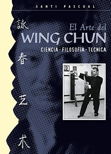 El Arte del Wing Chun (Ciencia. Filosofía. Técnica)