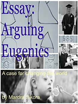 eugenics essay Title length color rating : early 20th century eugenics as part of modernism - as the sun was setting on the 19th century, a new theory, called eugenics was just.