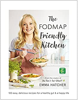 The FODMAP Friendly Kitchen Cookbook: 100 easy, delicious, recipes for a healthy gut and a happy life by [Hatcher, Emma]