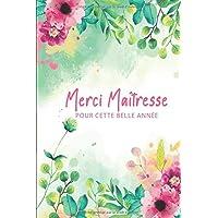 Merci Maîtresse pour cette belle année: Carnet de notes /journal à offrir en cadeau de fin d'année à la maîtresse d…