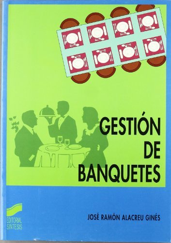 Gestión de banquetes (Ciclos formativos. FP grado medio. Hostelería y turismo) por José Ramón Alacreu