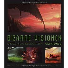 Bizarre Visionen: Fantastische Bilderwelten - Das Tor zur digitalen Fantasy- und SF-Malerei