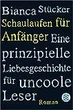 Schaulaufen für Anfänger: Eine prinzipielle Liebesgeschichte für uncoole Leser - Bianca Stücker