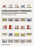 Aménagements tertiaires : Guide pratique pour décideurs et concepteurs