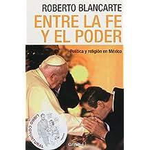 Entre la fe y el poder / Between Faith and Power: Politica y Religion en Mexico / Politics and Religion in Mexico