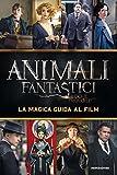 Animali fantastici e dove trovarli. La magica guida al film. Ediz. illustrata