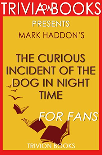 The Curious Incident of the Dog in Night Time: A Novel By Mark Haddon (Trivia-On-Books) (English Edition)