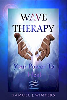 Wave Therapy, Your Power To Heal (English Edition) di [Winters, Samuel]