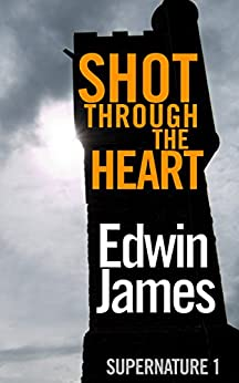 Shot Through The Heart (Supernature Book 1) (English Edition) par [Edwin James]