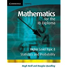 Mathematics for the IB Diploma Higher Level: Statistics and Probability by Hugh Neill (2008-01-28)