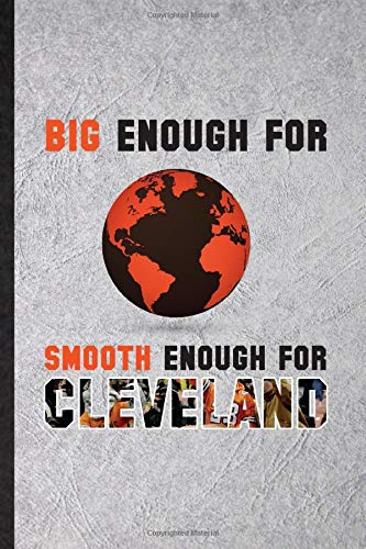 Big Enough for Smooth Enough for Cleveland: Funny American Football Lined Notebook Writing Journal Rugby Player Fan, Inspirational Saying Unique Special Birthday Gift Idea Classic 110 Pages