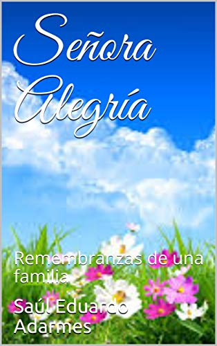 Señora Alegría: Remembranzas de una familia eBook: Saúl Eduardo ...