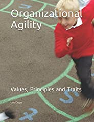 Organizational Agility: Values, Principles and Traits (The Agility Series)