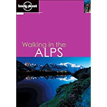 Walking in the Alps (Lonely Planet Walking Guides)